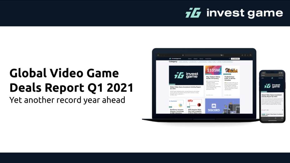 Global Video Game Investment Activity Report Q1 2021